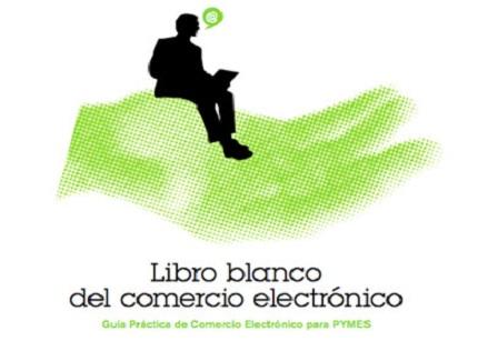 """La segunda edición del """"Libro Blanco de Comercio Electrónico"""", disponible para pymes y emprendedores"""